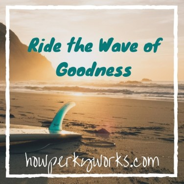Ride-the-Wave-of-Goodness