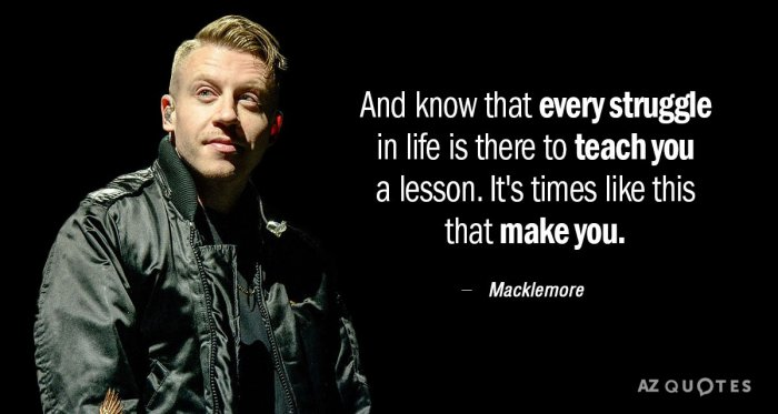 Quotation-Macklemore-And-know-that-every-struggle-in-life-is-there-to-56-95-22