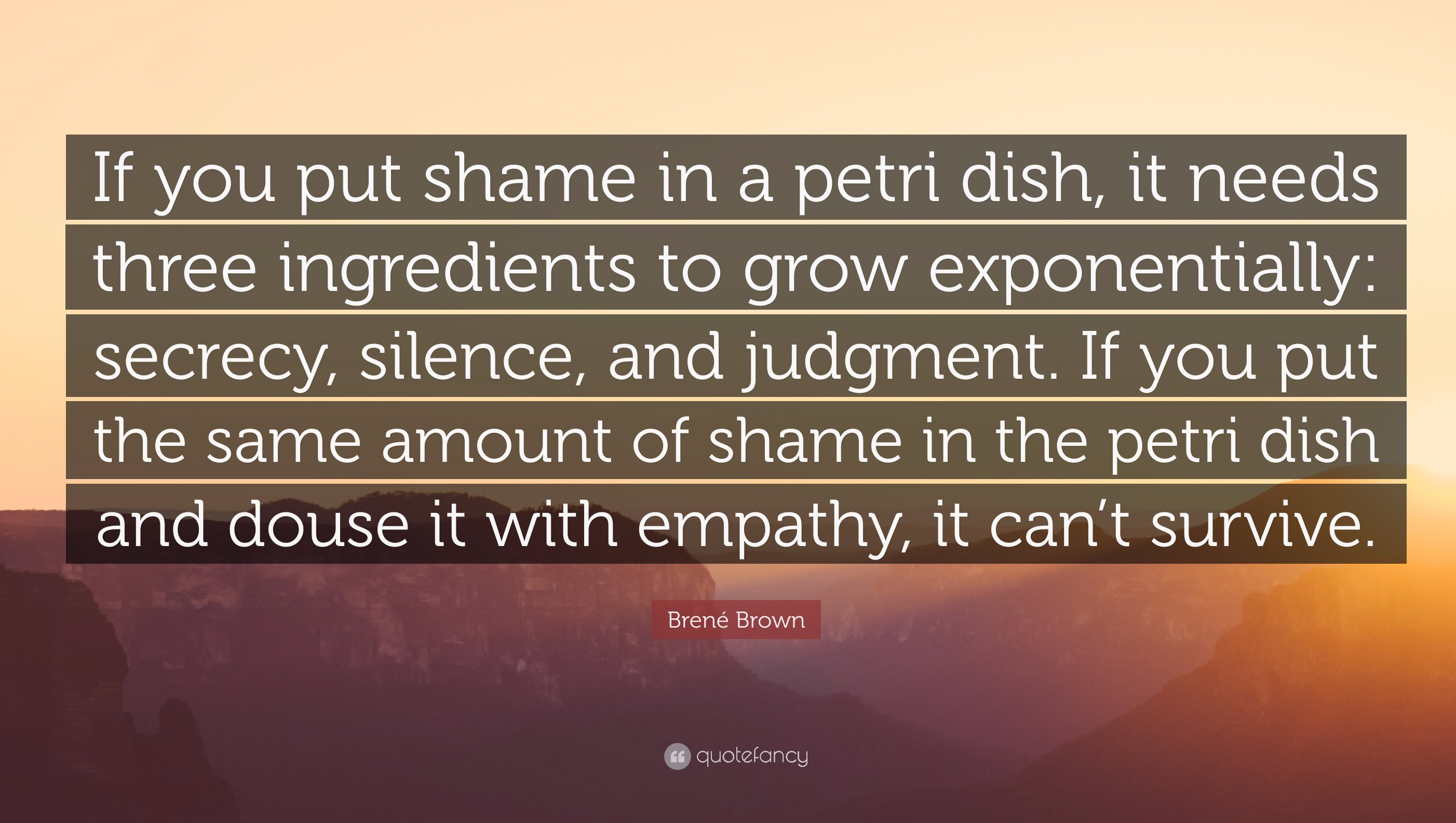 155590-Bren-Brown-Quote-If-you-put-shame-in-a-petri-dish-it-needs-three.jpg