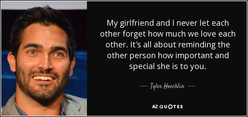 quote-my-girlfriend-and-i-never-let-each-other-forget-how-much-we-love-each-other-it-s-all-tyler-hoechlin-58-1-0111