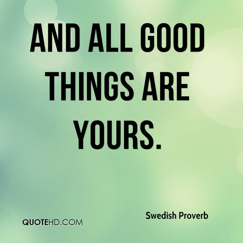 swedish-proverb-quote-and-all-good-things-are-yours
