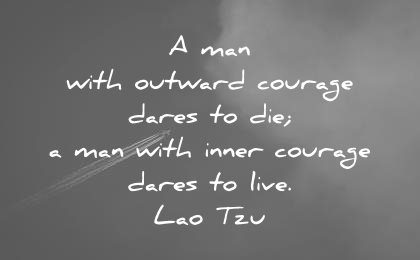 death-quotes-a-man-with-outward-courage-dares-to-die-a-man-with-inner-courage-dares-to-live-lao-tzu-wisdom-quotes