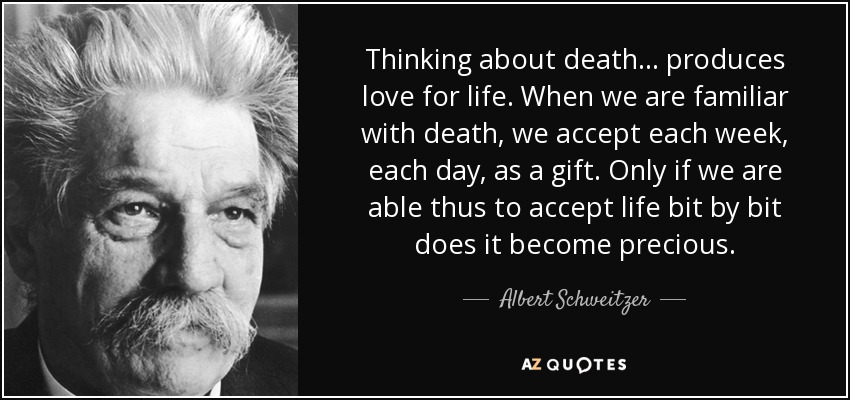quote-thinking-about-death-produces-love-for-life-when-we-are-familiar-with-death-we-accept-albert-schweitzer-145-67-05
