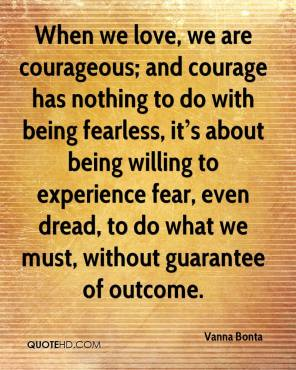 vanna-bonta-quote-when-we-love-we-are-courageous-and-courage-has-nothi