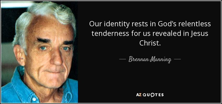 quote-our-identity-rests-in-god-s-relentless-tenderness-for-us-revealed-in-jesus-christ-brennan-manning-40-21-16