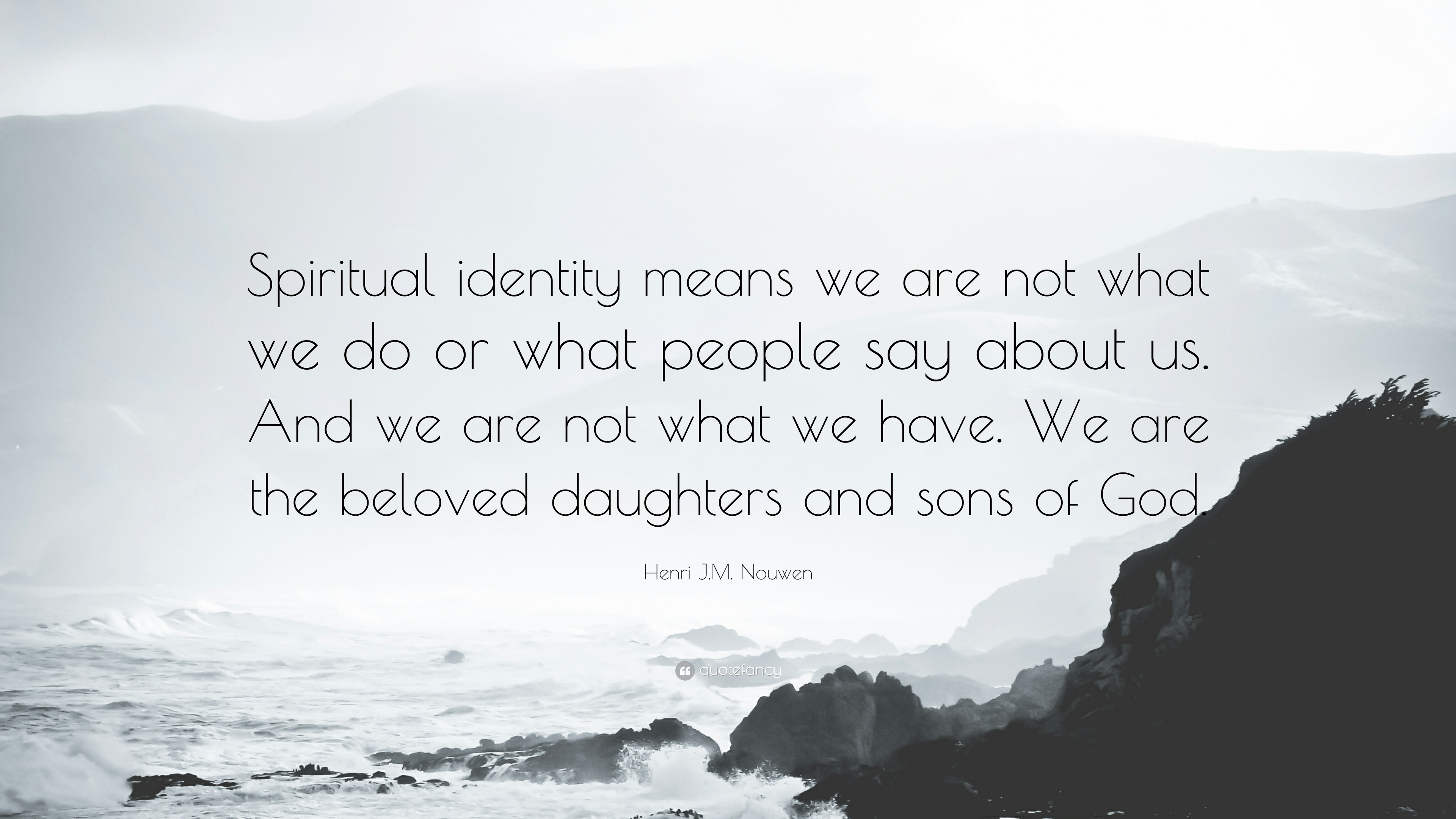 221843-Henri-J-M-Nouwen-Quote-Spiritual-identity-means-we-are-not-what-we.jpg