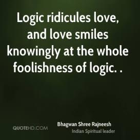 bhagwan-shree-rajneesh-quote-logic-ridicules-love-and-love-smiles