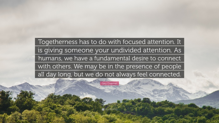 874896-Gary-Chapman-Quote-Togetherness-has-to-do-with-focused-attention