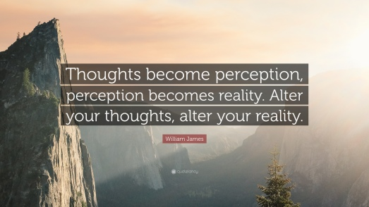 177800-William-James-Quote-Thoughts-become-perception-perception-becomes