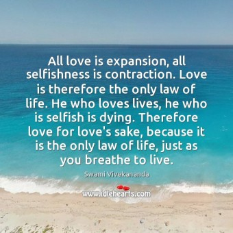 all-love-is-expansion-all-selfishness-is-contraction-love-is-therefore-the